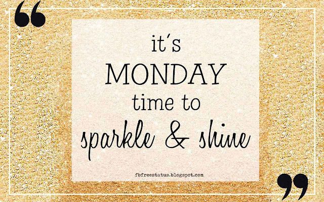 It's Monday time to sparkle and shine.