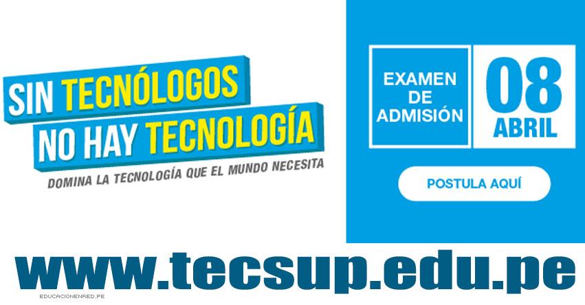 Resultados Examen TECSUP 2018 (08 Abril) Ingresantes Admisión - Lima - Arequipa - Trujillo - Huancayo - www.tecsup.edu.pe