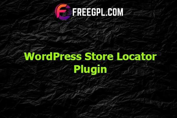 WordPress Store Locator Plugin Nulled Download Free