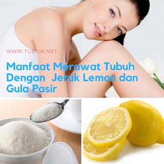 Manfaat Merawat Tubuh Dengan Jeruk Lemon dan Gula Pasir