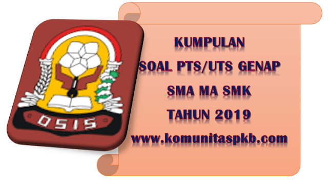 Kumpulan Soal PTS UTS Genap SMA MA Kelas 10 K-2013 Tahun 2019