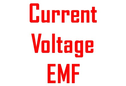 Current, Voltage & EMF   -