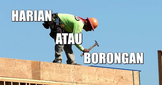 Dalam suatu pekerjaan konstruksi apapun itu Pilih Tenaga Borongan Atau Harian?