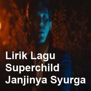 Lirik Lagu Superchild - Janjinya Syurga