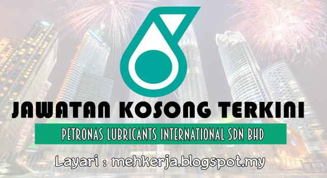 Jawatan Kosong Terkini 2016 di Petronas Lubricants International Sdn Bhd