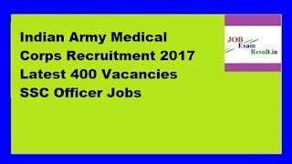 Indian Army Medical Corps Recruitment 2017 Latest 400 Vacancies SSC Officer Jobs