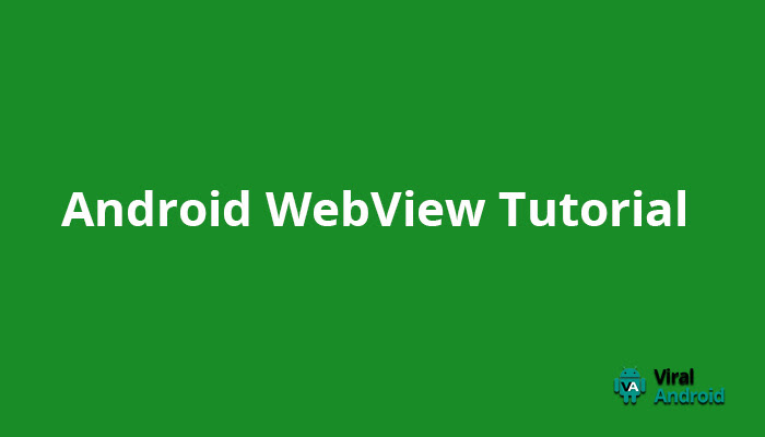 Android WebView Tutorial with Example | Viral Android – Tutorials