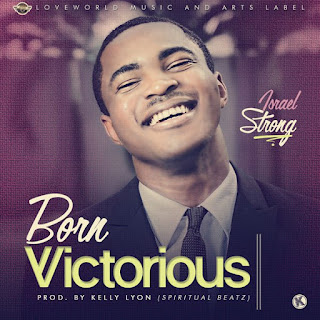 Music: Born Victorious – Israel Strong