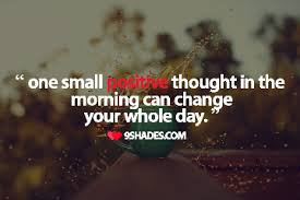Inspirational Good Morning: One small positive thought in the morning can change your whole day