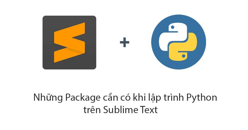 Tổng hợp các packages và cài đặt cần thiết cho việc lập trình Python trên Sublime Text
