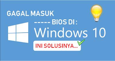 tidak bisa masuk bios windows 10