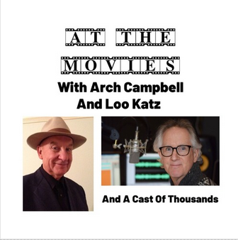 At the Movies with Arch Campbell & Loo Katz