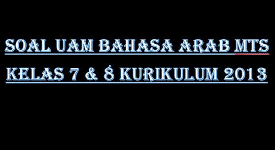 Soal UAM Bahasa Arab MTs Kelas 7 & 8 Kurikulum 2013