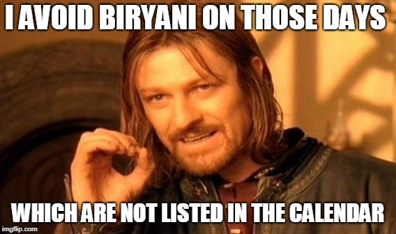 The Days When I Definitely Avoid A Biryani