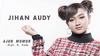 Lirik Lagu Ajur Mumur - Jihan Audy