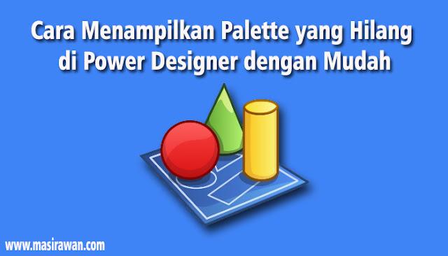 Cara Menampilkan Palette yang Hilang di Power Designer dengan Mudah