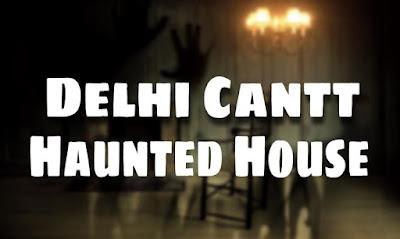 Delhi Cantt Haunted House