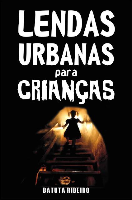 Lendas urbanas para crianças - Batuta Ribeiro