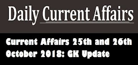 Current Affairs 25th and 26th October 2018: GK Update