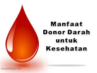 Manfaat Donor Darah Untuk Kesehatan sangatlah banyak dan bermanfaat bagi sesama