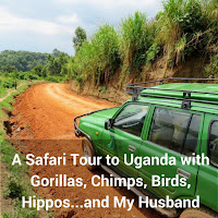 A Safari Tour to Uganda with Gorillas, Chimps, Birds, Hippos...and My Husband