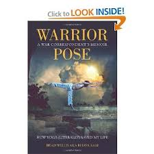 Warrior Pose – A War Correspondent's Memoir. How Yoga (Literally) Saved My Life