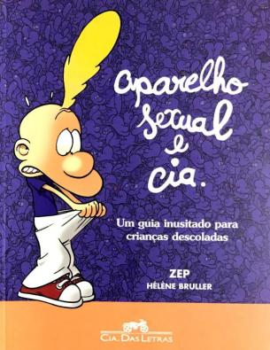 Aparelho Sexual e Cia - Um guia sexual para crianças descoladas de Hélène Bruller  (O livro que Bolsonaro não pode  mostrar no Jornal Nacional)