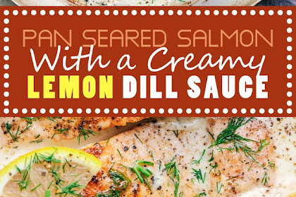 PAN SEARED SALMON WITH A CREAMY LEMON DILL SAUCE