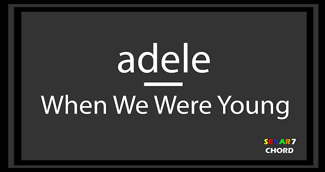 Chord gitar lagu adele – when we were young. Chord gitar gampang