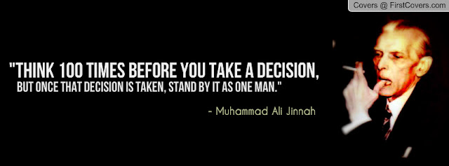 Think 100 times before you take a decision, But once that decision is taken, stand by it as one man.