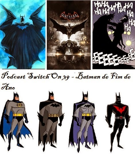 http://interruptornerd.blogspot.com.br/2014/12/podcast-switch-on-39-batman-de-fim-de.html