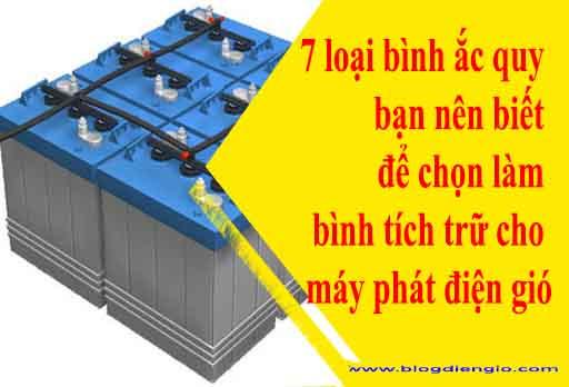 7 loại bình ắc quy bạn nên biết để chọn làm bình tích trữ cho máy phát điện gió