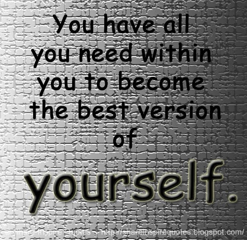 Be The Best Version Of You Quote: You Have All You Need Within You To Become The Best