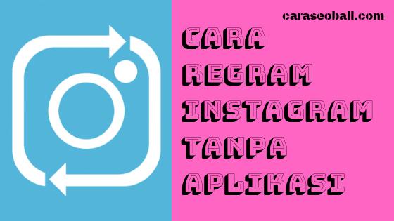 Cara Regram Instagram Tanpa Aplikasi