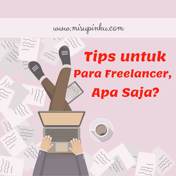 Tips untuk Para Freelancer, Apa Saja?