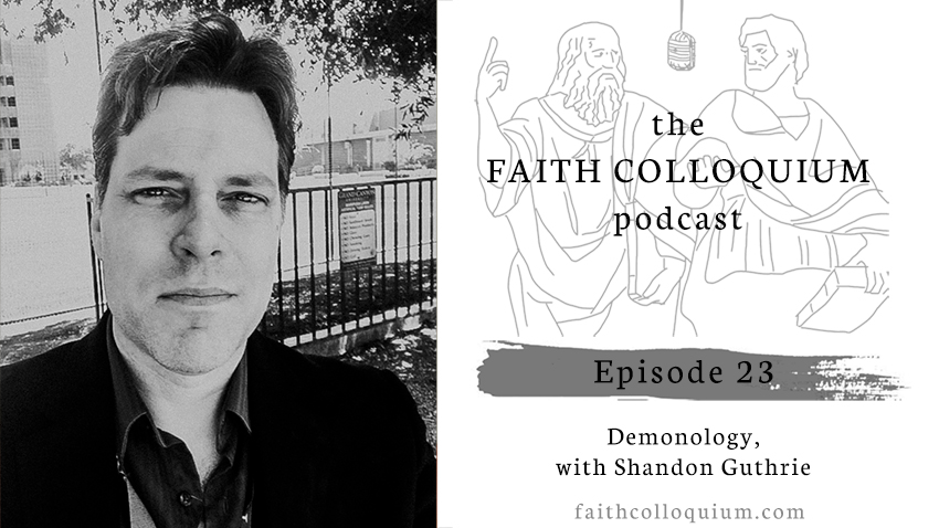 Philosophical Theology Podcast, Christian Philosophy Podcast, Christian Theology Podcast, Evangelical Theology Podcast, Evangelical Philosophy Podcast, Shandon Guthrie, Demonology