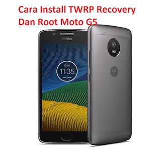 Cara Install TWRP Recovery Dan Root Moto G5