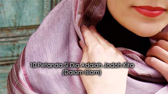 10 Petanda Dia Adalah Jodoh Kita Menurut Islam