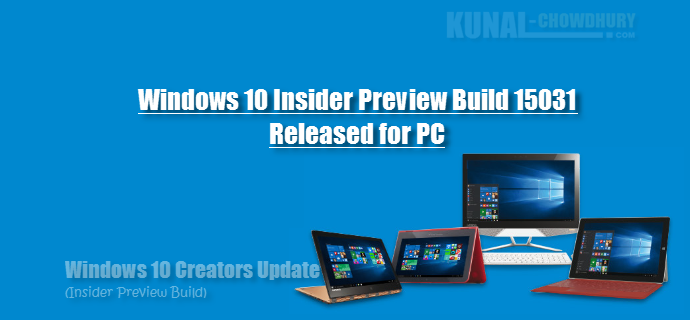 Windows 10 (Creators Update) Insiders Preview Build 15031 (www.kunal-chowdhury.com)