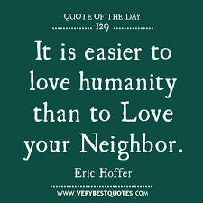 Quotes About Parental Love: It is easier to love humanity than to love your neighbor.