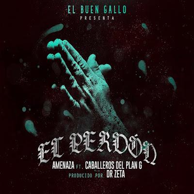 Single: Amenaza feat. Caballeros Del Plan G - El Perdón [2018]