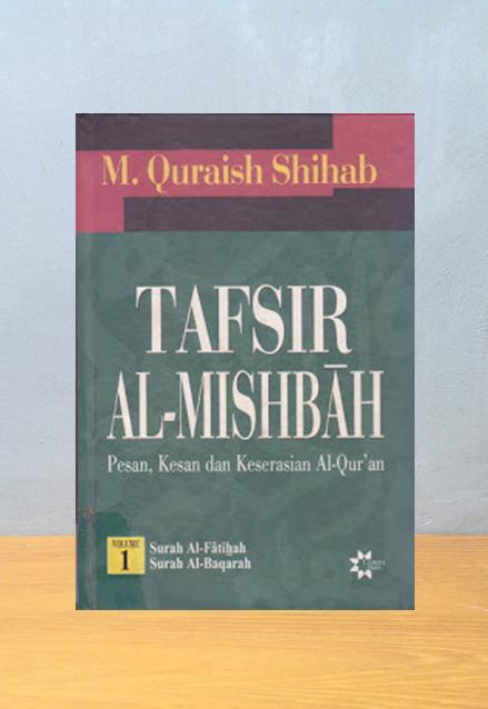 TAFSIR AL-MISHBAH: PESAN, KESAN DAN KESERASIAN Al-QUR'AN VOLUME 1, M. Quraish Shihab
