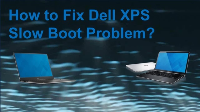 How to Fix Dell XPS Slow Boot Problem? - Dell Customer Support | 1