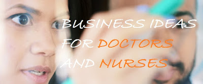 Small Businesses For Medical Doctors and Nurses To Start