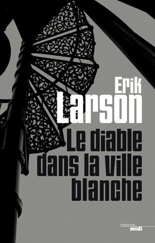 Le diable dans la ville blanche - Erik Larson