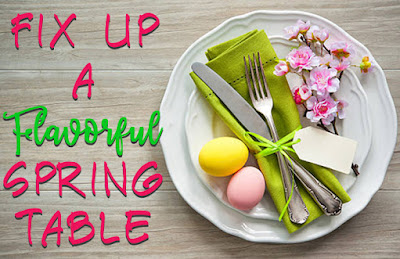 Fix Up a Flavorful Spring Table