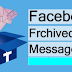 How to Get Archived Messages In Facebook
