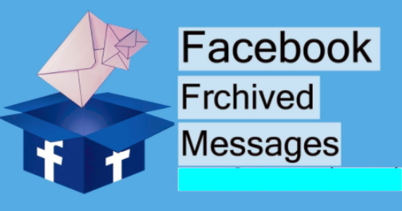 How Do You Get to Your Archived Messages On Facebook 2019