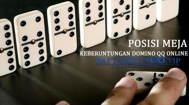 Posisi Meja Keberuntungan Domino QQ Online