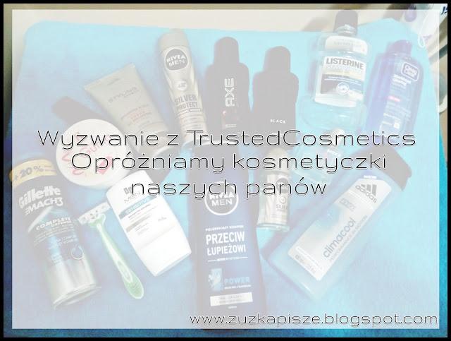 Opróżniamy kosmetyczki naszych Panów- Wyzwanie z TRUSTEDCOSMETICS